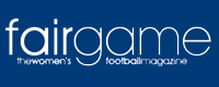 Click to visit Fair Game - the girls' & women's football magazine
